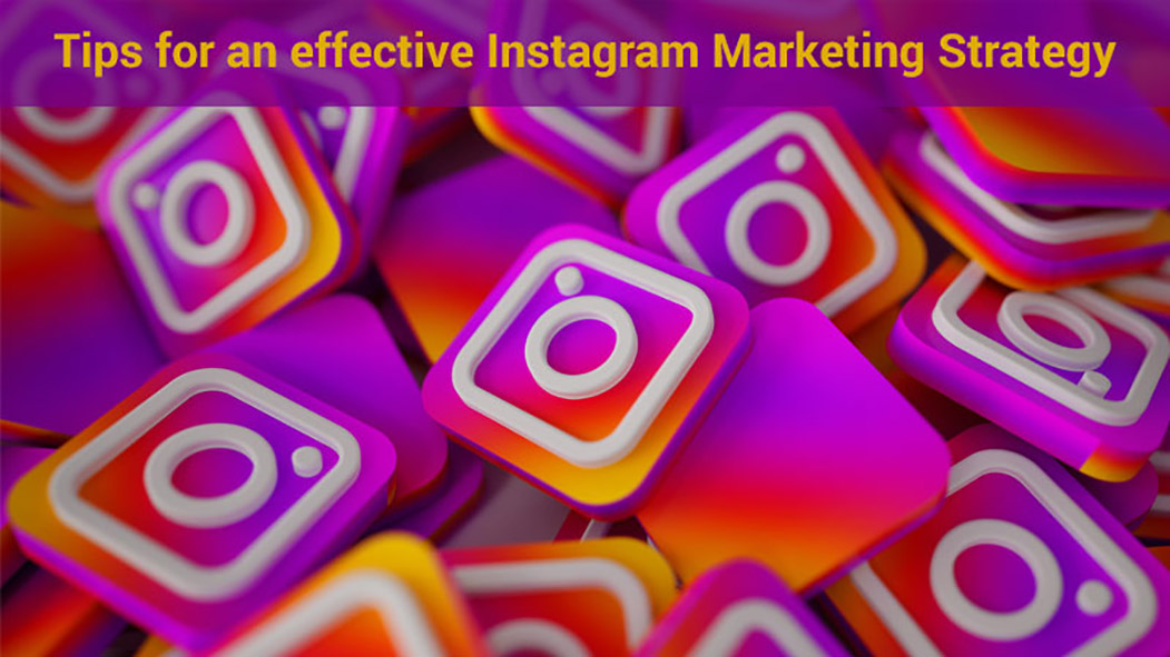 Tips for an effective Instagram Marketing Strategy